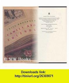 Family and Friends / Anita Brookner Anita Brookner ,   ,  , ASIN: B004SI0BUO , tutorials , pdf , ebook , torrent , downloads , rapidshare , filesonic , hotfile , megaupload , fileserve
