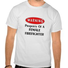 Warning! Property of a Female Firefighter Apparel T Shirt