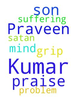 Praise the lord My son Praveen Kumar - Praise the lord My son Praveen Kumar suffering with mind problem he is in Satan grip please pray for him Thank you  Posted at: https://prayerrequest.com/t/DBT #pray #prayer #request #prayerrequest