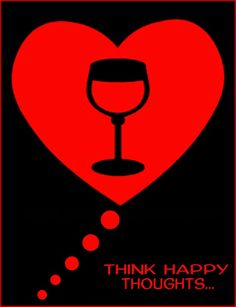 Think Happy Thoughts... Think Wine...