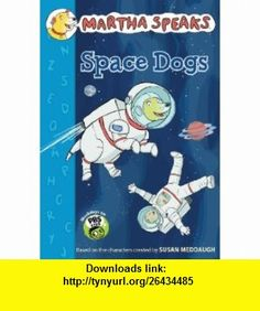 Martha Speaks Space Dogs Chapter Book (9780547681184) Susan Meddaugh , ISBN-10: 0547681186  , ISBN-13: 978-0547681184 ,  , tutorials , pdf , ebook , torrent , downloads , rapidshare , filesonic , hotfile , megaupload , fileserve