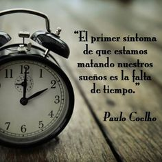 """""""El primer síntoma de que estamos matando nuestros sueños es la falta de tiempo"""" Pablo Coelho #Reflexion #Cita"""
