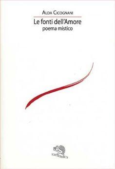 Le fonti dell'Amore - Alda Cicognani - La Vita Felice - Libro Poesia.LaVitaFelice.it