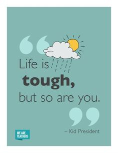 Kid President Quotes Life if Tough - Inspirational Quotes for Kids & Teens - Educational Activities quotes for students 5 FREE Printable Posters of Awesome Kid President Quotes Inspirational Quotes For Students, Inspirational Quotes About Strength, Funny Inspirational Quotes, Inspiring Quotes About Life, Motivational Quotes, Awesome Quotes, Love Quotes For Kids, Quotes About School, Emo Quotes