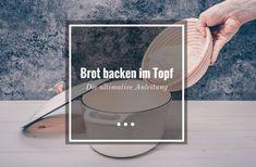lll➤ Brot backen im Topf ✓ ultimative Anleitung - Schritt für Schritt zum knusprigen Brot ✓ knuspriges Brot im Topf - wie vom Profibäcker ➽ so wird es gemacht!