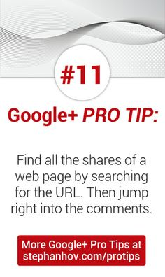 #stephanhovprotip   Google+ Pro Tip #11: Find all the shares of a web page by searching for its URL. Then start connecting with people in the comments. Get more Pro Tips at stephanhov.com/protips
