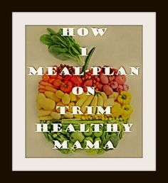 How I Meal Plan for Trim Healthy Mama