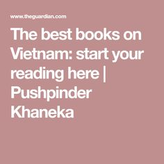 The best books on Vietnam: start your reading here | Pushpinder Khaneka