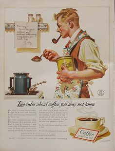 My mother cut this out, wrote a personal note, pinned it over the one in the ad, framed it and hung it over our stove in the late '40s!  LOVE IT!!!      (300 Vintage Coffee Ads and the lessons they teach us | thebeanstalker.com)