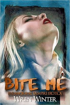 Bite Me (Paranormal Vampire Erotica) - Kindle edition by Wren Winter. Paranormal Romance Kindle eBooks @ Amazon.com.