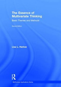 The essence of multivariate thinking : basic themes and methods / Lisa L. Harlow