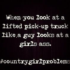 Country girl problems-yep totally me Country Girl Quotes, Country Life, Country Girls, Country Music, Country Living, Country Sayings, Girl Sayings, Southern Sayings, Southern Living