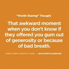 That awkward moment when you don't know if they offered you gum out of generosity or because of bad breath. Quotable Quotes, Me Quotes, Bad Breath Remedy, Milton Berle, Gum Health, Dental Humor, That Moment When, Awkward Moments, My Teacher