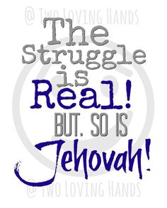 the struggle is real but so is Jehovah jw prints jw gifts image 1 Spiritual Thoughts, Spiritual Quotes, Positive Quotes, Positive Thoughts, Spiritual Encouragement, Encouragement Quotes, Real Quotes, Life Quotes, Mom Quotes