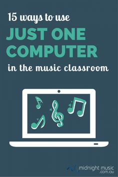 15 Ways to use just ONE computer in the music classroom