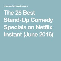 The 25 Best Stand-Up Comedy Specials on Netflix Instant (June 2016)