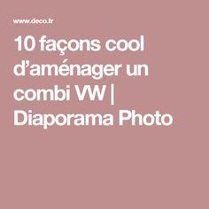 10 façons cool d'aménager un combi VW | Diaporama Photo