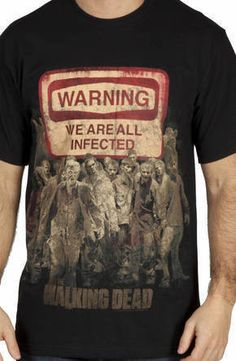 It's an unfortunate truth in the Walking Dead universe. Doesn't matter how you die- you will become a walker. The warning sign on this Walking Dead shirt sums it up: We Are All Infected. Bill wears th