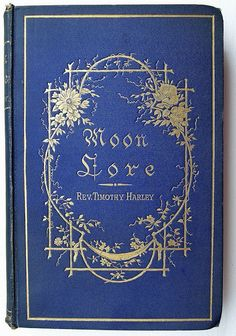 Moon Lore by Rev. Timothy Harley published in 1885 Book Cover Art, Book Cover Design, Book Art, Old Books, Antique Books, Books To Read, Vintage Book Covers, Vintage Books, Vintage Library