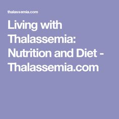 Living with Thalassemia: Nutrition and Diet - Thalassemia.com