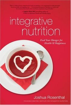 Wonderful book from Institute for Integrative Nutrition founder, Joshua Rosenthal