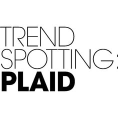 Trend Spotting Plaid ❤ liked on Polyvore featuring text, phrase, quotes and saying