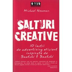 Salturi creative: 10 lectii de advertising eficient inspirate de Saatchi & Saatchi (ed. tiparita) Saatchi & Saatchi, Calm, Creative, Artwork, Work Of Art, Auguste Rodin Artwork
