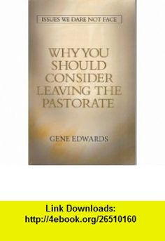 Why You Should Consider Leaving the Pastorate Issues We Dare Not Face (9780977803347) Gene Edwards , ISBN-10: 0977803341  , ISBN-13: 978-0977803347 ,  , tutorials , pdf , ebook , torrent , downloads , rapidshare , filesonic , hotfile , megaupload , fileserve