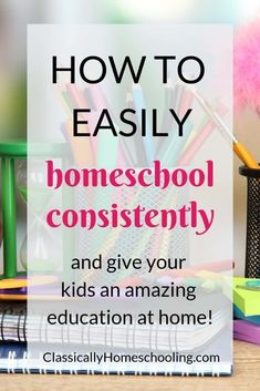 How to Easily Homeschool Consistently