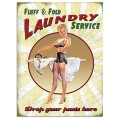 Turn up the heat in your laundry room with this Fluff and Fold Laundry Service Tin Sign.  Made of 400 micron steel and colored using a dye sublimation process, this pinup sign measures 12W x 16H inches.