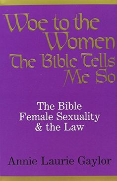 Woe to the Women: The Bible, Female Sexuality and the Law... https://www.amazon.com/dp/1877733121/ref=cm_sw_r_pi_dp_x_VZsczbYYD7CX9
