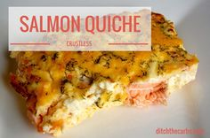 Crustless Salmon Quiche is grain free, gluten free, wheat free and low carb. With dill and cream cheese it is a beautiful dish for dinner, or cold for lunch the next day. It is low carb and a slice of deliciousness. | ditchthecarbs.com