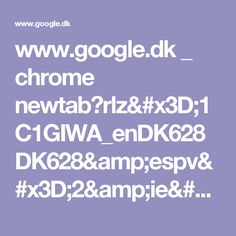 www.google.dk _ chrome newtab?rlz=1C1GIWA_enDK628DK628&espv=2&ie=UTF-8