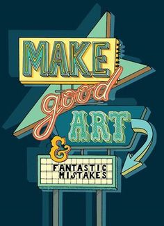 Foto: Love the message of this...Make good art and FANTASTIC mistakes! (Found it on Pinterest and it is unattributed. If you know who created it, LMK.)  ETA: Quote possibly by Neil Gaiman. Still don't know who made the poster.