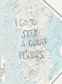 i go to seek a great perhaps.-John green- looking for Alaska