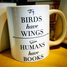 Birds have wings, humans have books.