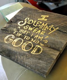 I solemnly swear that I am up to no good -Harry Potter Gold Lettering Pallet Wood Sign by theheartsandcrafts on Etsy