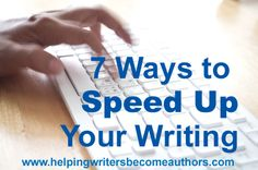7 Ways to Speed Up Your Writing - Helping Writers Become Authors