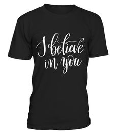 """# I Believe in You Fashion T Shirt Inspiration Goal Dream . Special Offer, not available in shops Comes in a variety of styles and colours Buy yours now before it is too late! Secured payment via Visa / Mastercard / Amex / PayPal How to place an order Choose the model from the drop-down menu Click on """"Buy it now"""" Choose the size and the quantity Add your delivery address and bank details And that's it! Tags: Premium Design T-Shirts with Awesome Craftsmanship High Quality Vector Images…"""