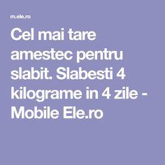Cel mai tare amestec pentru slabit. Slabesti 4 kilograme in 4 zile - Mobile Ele.ro