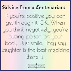 If you're positive you can get through it OK. When you think negatively, you're putting poison on your body. Just smile. They say laughter is the best medicine #positivity #advice #wisdom #smile #laughter #negativity