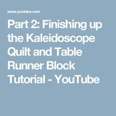 Part 2: Finishing up the Kaleidoscope Quilt and Table Runner Block Tutorial - YouTube