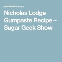 Nicholas Lodge Gumpaste Recipe – Sugar Geek Show