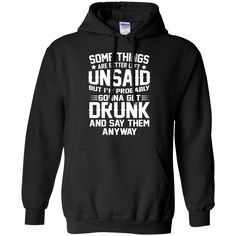 Cool T-shirts Some Things Better Left Unsaid But I'm Gonna Get Drunk & Say Them Anyway Shirts Hoodies Sweatshirts Cool T-shirts Some Things Better Left Unsa