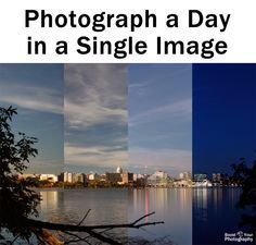 How To Photograph a Day in a Single Image   Boost Your Photography