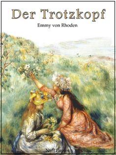 Emmy von Rhoden: Der Trotzkopf - Vollständige und illustrierte Fassung: Eine Pensionsgeschichte für erwachsene Mädchen