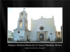 Antigua e Historica Mision de Cd. Juarez Chih. Mexico.