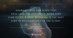 Soul Retrieval: The Shamanic Nature of the Soul || Shamans look for hints that soul loss has occurred. When they find clues, a soul retrieval is the next step to restoration for the client.