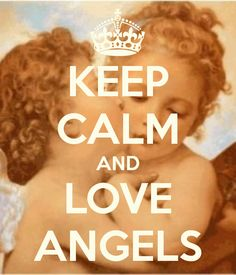 KEEP CALM AND LOVE ANGELS