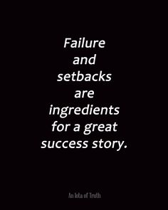 Failure and setbacks are ingredients for a great success story.